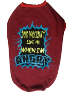 "Dog Winter Tshirt "" YOU WOULDN'T LIKE ME WHEN I'M ANGRY "" Maroon, Red Collar 26 inches"