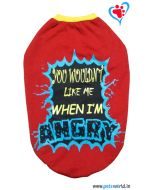 "DOGEEZ Winter Dog Tshirt "" YOU DON'T LIKE ME WHEN I'M ANGRY"" Red 22 inches"